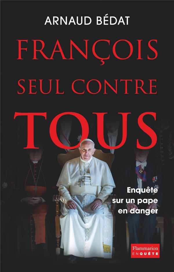 FRANCOIS, SEUL CONTRE TOUS - ENQUETE SUR UN PAPE EN DANGER