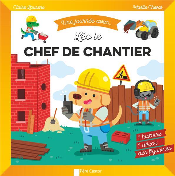 UNE JOURNEE AVEC LEO, LE CHEF DE CHANTIER