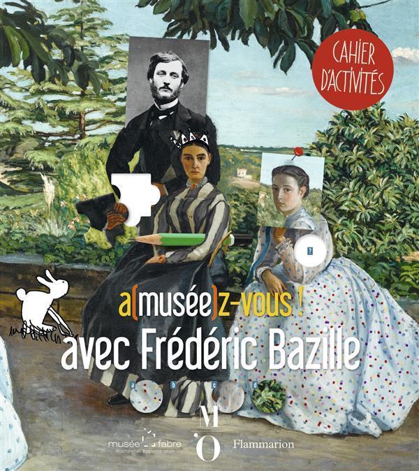 A(MUSEE)Z-VOUS AVEC FREDERIC BAZILLE - CAHIER D'ACTIVITES