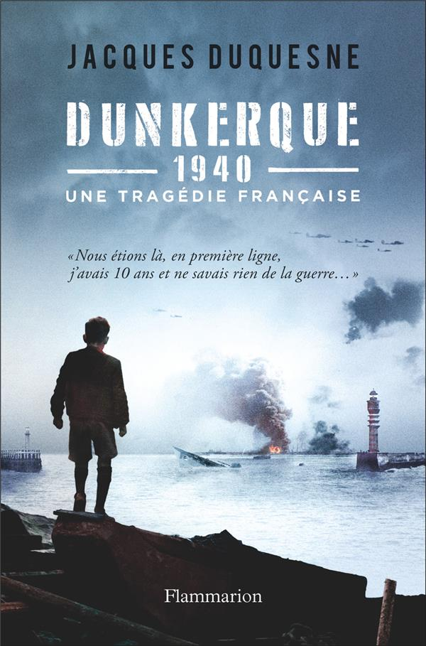 DUNKERQUE, 1940 - UNE TRAGEDIE FRANCAISE