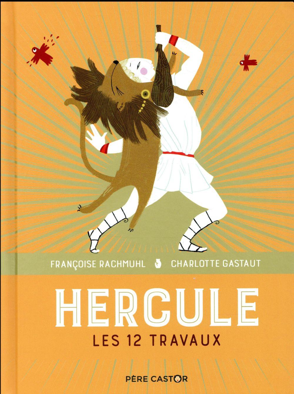 HERCULE - LES GRANDS RECITS DE LA MYTHOLOGIE - T1 - LES 12 TRAVAUX