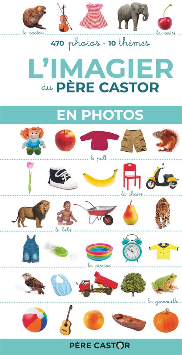 L'IMAGIER DU PERE CASTOR EN PHOTOS - 470 PHOTOS, 10 THEMES