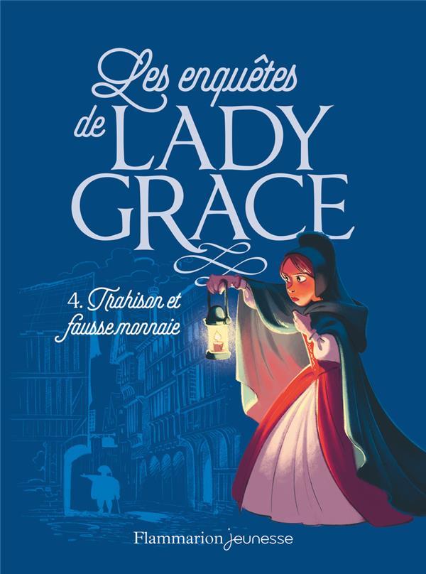 TRAHISON ET FAUSSE MONNAIE - LES ENQUETES DE LADY GRACE - T4
