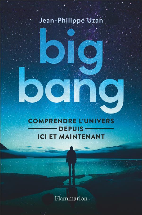 SCIENCES - BIG-BANG - COMPRENDRE L'UNIVERS DEPUIS ICI ET MAINTENANT