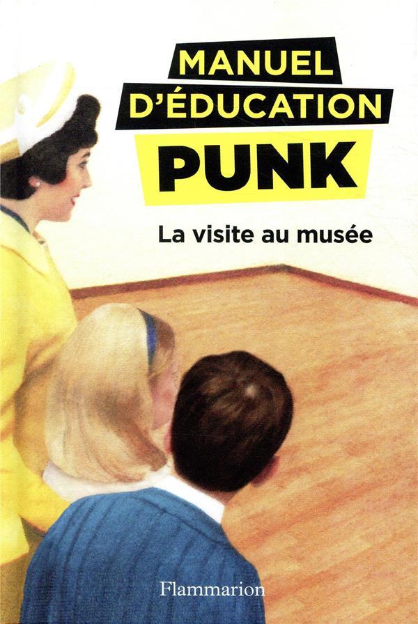 LA VISITE AU MUSEE - MANUEL D'EDUCATION PUNK - T1