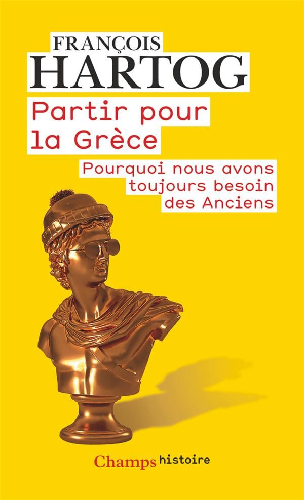 PARTIR POUR LA GRECE - POURQUOI NOUS AVONS TOUJOURS BESOIN DES ANCIENS