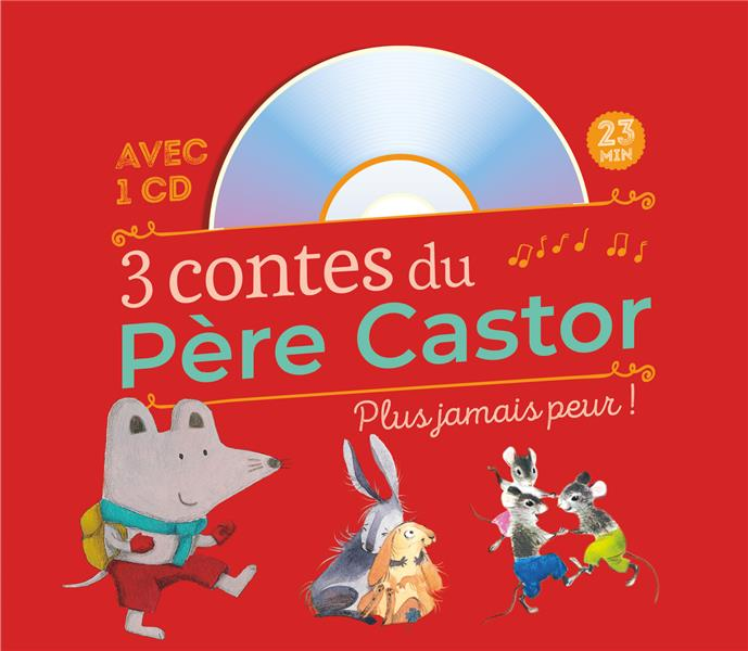 3 CONTES DU PERE CASTOR - PLUS JAMAIS PEUR !