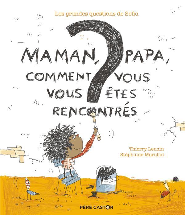 MAMAN, PAPA, COMMENT VOUS VOUS ETES RENCONTRES ? - LES GRANDES QUESTIONS DE SOFIA