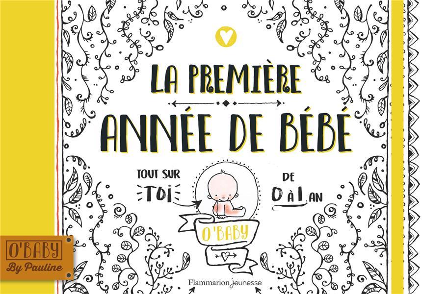 LA PREMIERE ANNEE DE BEBE - TOUT SUR TOI DE 0 A 1 AN