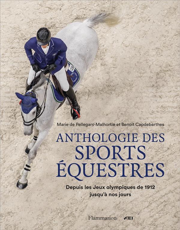 ANTHOLOGIE DES SPORTS EQUESTRES - DEPUIS LES JEUX OLYMPIQUES DE 1912 JUSQU'A NOS JOURS