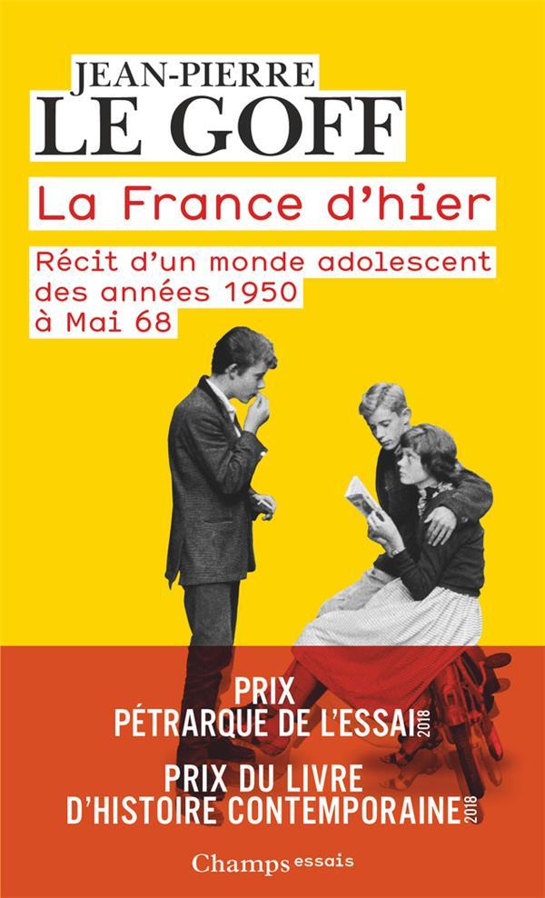 LA FRANCE D'HIER - RECIT D'UN MONDE ADOLESCENT DES ANNEES 1950 A MAI 68
