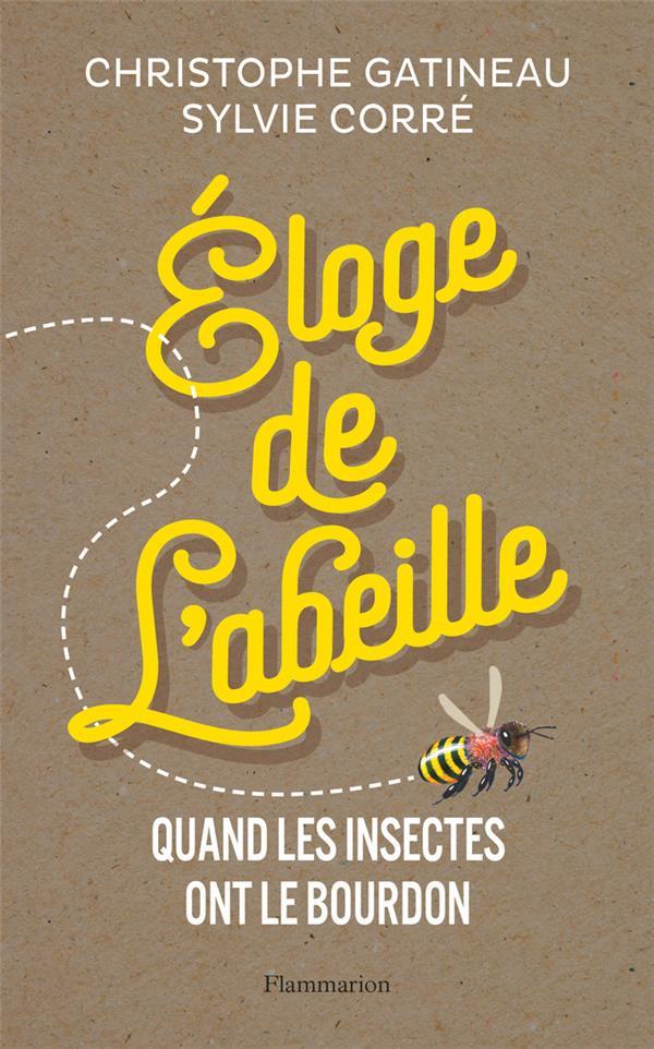 ELOGE DE L'ABEILLE - QUAND LES INSECTES ONT LE BOURDON