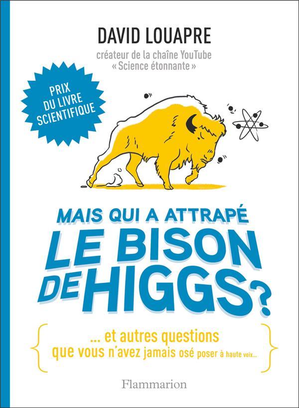 MAIS QUI A ATTRAPE LE BISON DE HIGGS ? - ... ET AUTRES QUESTIONS QUE VOUS N'AVEZ JAMAIS OSE POSER A