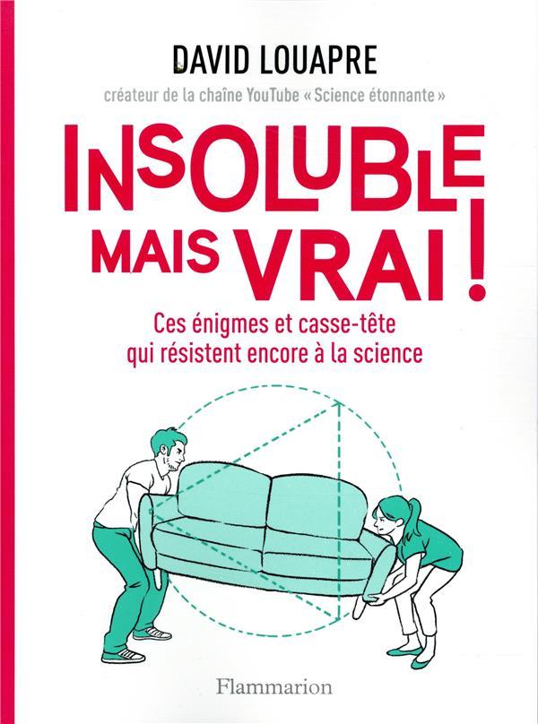 INSOLUBLE MAIS VRAI ! - CES ENIGMES ET CASSE-TETE QUI RESISTENT ENCORE A LA SCIENCE