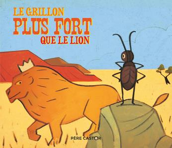 LE GRILLON PLUS FORT QUE LE LION