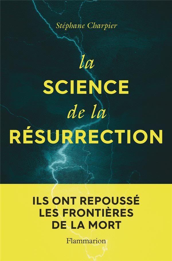 LA SCIENCE DE LA RESURRECTION - ILS ONT REPOUSSE LES FRONTIERES DE LA MORT