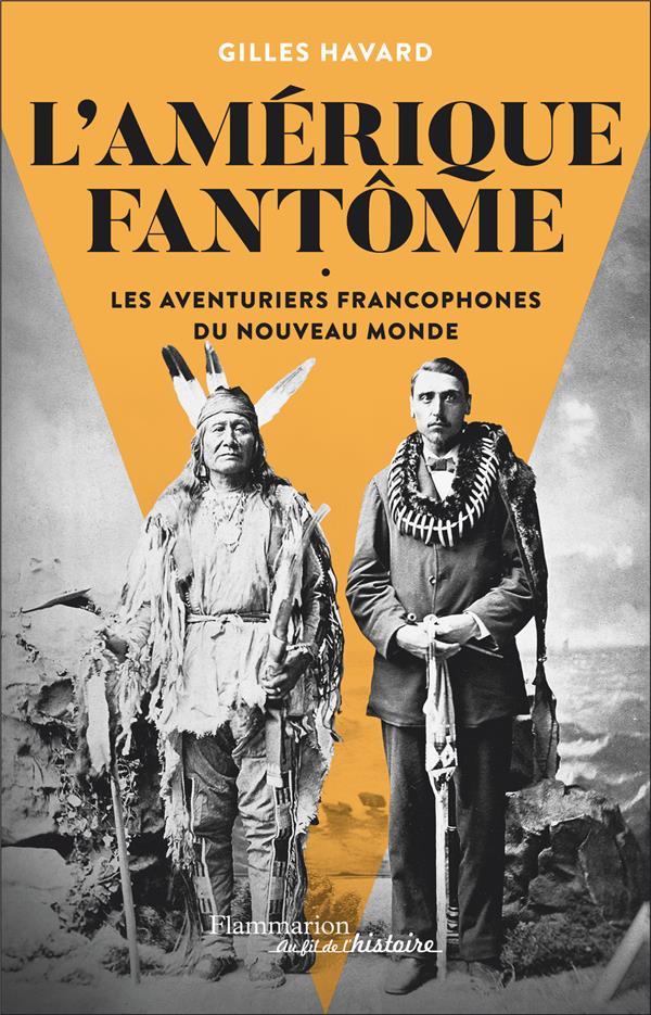 L'AMERIQUE FANTOME - LES AVENTURIERS FRANCOPHONES DU NOUVEAU MONDE