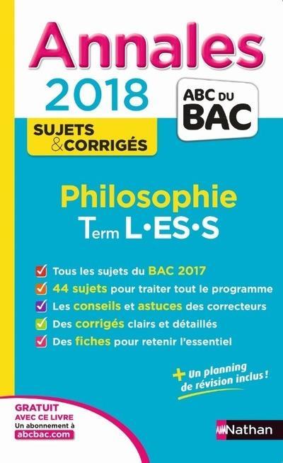 ANNALES BAC - PHILOSOPHIE - TERMINALE L-ES-S - SUJETS & CORRIGES 2018