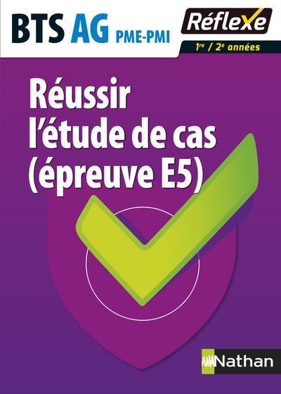 REUSSIR L'ETUDE DE CAS (EPREUVE E5) BTS AG PME-PMI GUIDE REFLEXE NUMERO 5 2016