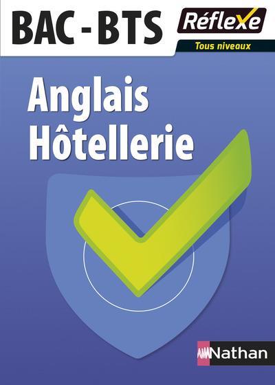 ANGLAIS HOTELLERIE BAC - BTS TOUS NIVEAUX - GUIDE REFLEXE - NUMERO 18 - 2016