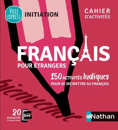 FRANCAIS POUR ETRANGERS - CAHIER D'ACTIVITES - INITIATION (VOIE EXPRESS) 2019