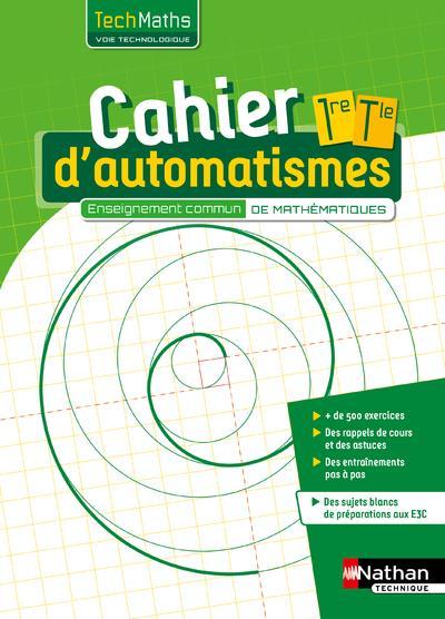 CAHIER D'AUTOMATISMES - TECHMATHS 1ERE/TERM VOIE TECHNOLOGIQUE - ENSEIGNEMENT COMMUN - ELEVE