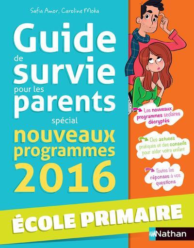 GUIDE DE SURVIE POUR LES PARENTS SPECIAL NOUVEAUX PROGRAMMES 2016 ECOLE PRIMAIRE