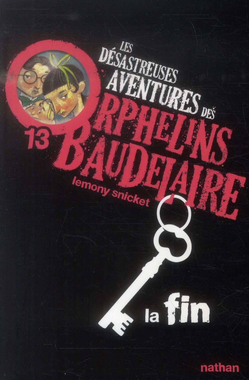 LES DESASTREUSES AVENTURES DES ORPHELINS BAUDELAIRE 13: LA FIN - VOL13