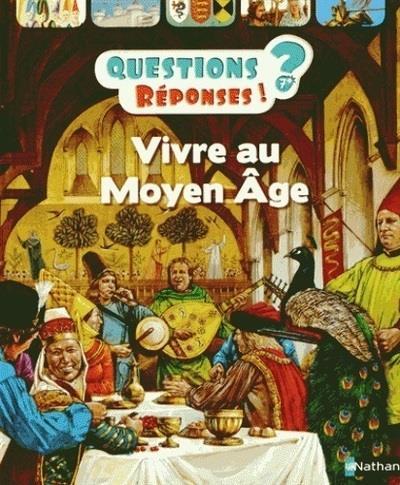 VIVRE AU MOYEN AGE - QUESTIONS ? REPONSES ! 7+ ANS N22