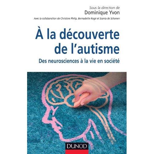 A LA DECOUVERTE DE L'AUTISME. DES NEUROSCIENCES A LA VIE EN SOCIETE