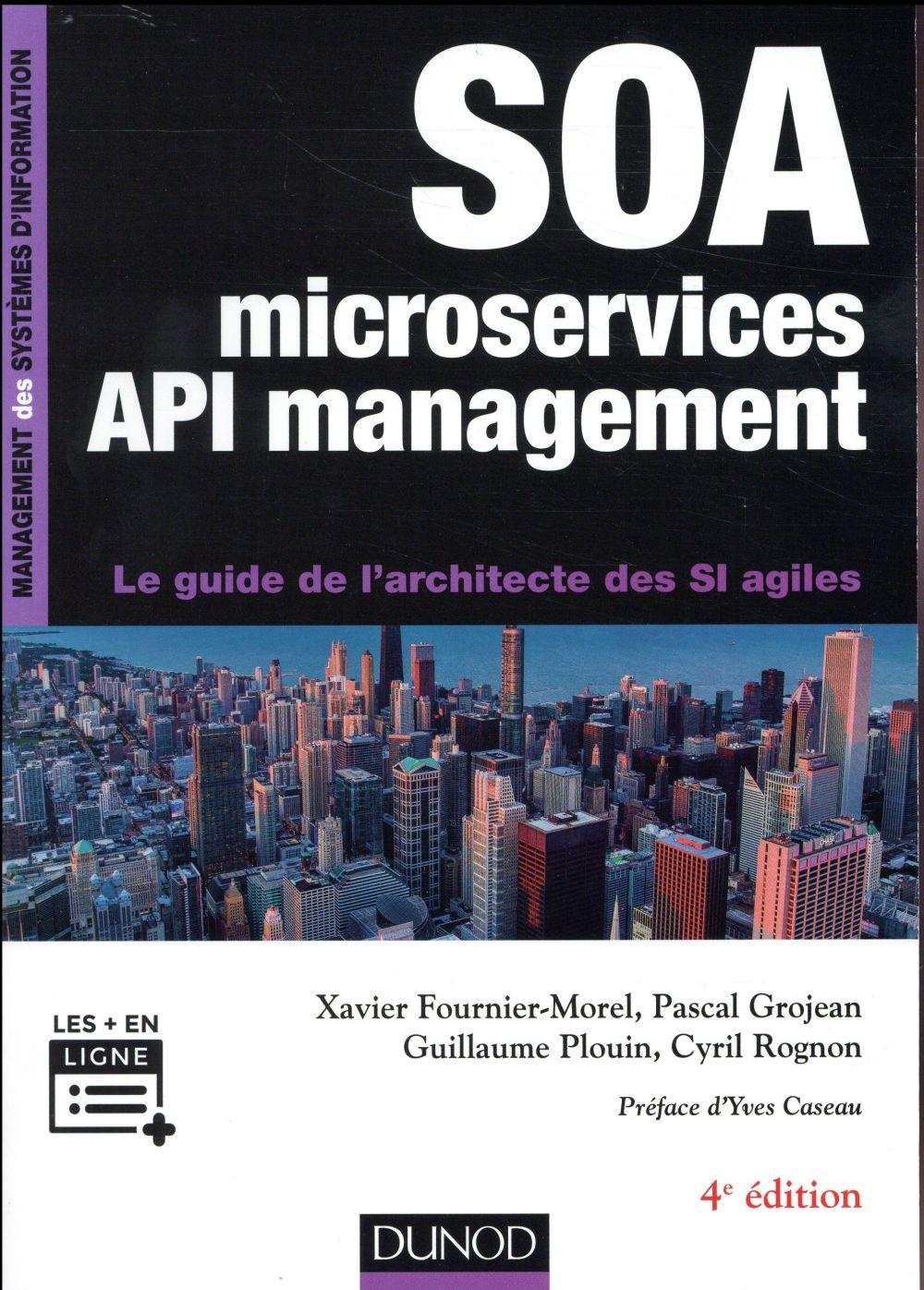 SOA , MICROSERVICES ET API MANAGEMENT - 4E ED - LE GUIDE DE L'ARCHITECTE DES SI AGILES