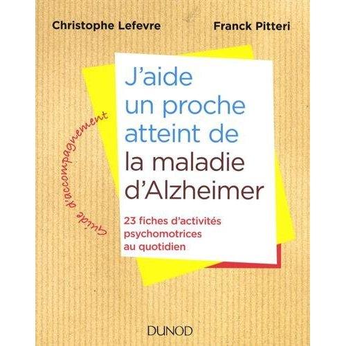 J'AIDE UN PROCHE ATTEINT DE LA MALADIE D'ALZHEIMER - 23 FICHES D'ACTIVITES AU QUOTIDIEN