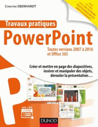 TRAVAUX PRATIQUES - POWERPOINT - TOUTES VERSIONS 2007 A 2016 ET OFFICE 365