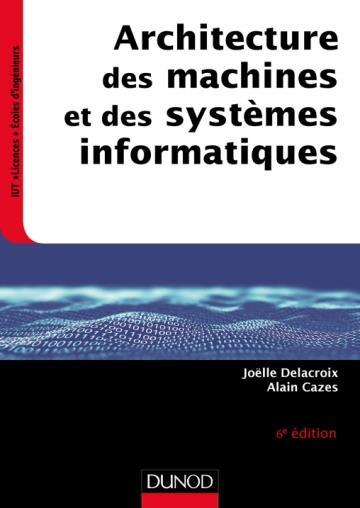 ARCHITECTURE DES MACHINES ET DES SYSTEMES INFORMATIQUES - 6E ED.