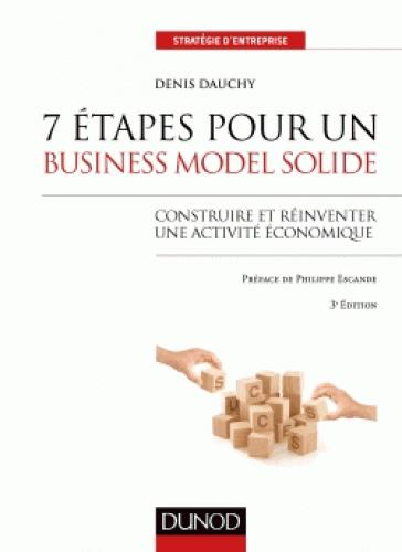 7 ETAPES POUR UN BUSINESS MODEL SOLIDE - 3E ED. - CONSTRUIRE ET REINVENTER UNE ACTIVITE ECONOMIQUE