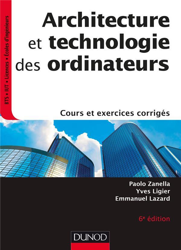 ARCHITECTURE ET TECHNOLOGIE DES ORDINATEURS - 6E ED. - COURS ET EXERCICES CORRIGES