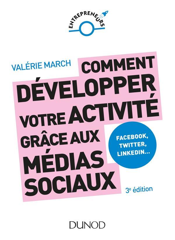 COMMENT DEVELOPPER VOTRE ACTIVITE GRACE AUX MEDIAS SOCIAUX - 3E ED. - FACEBOOK, TWITTER, LINKEDIN -