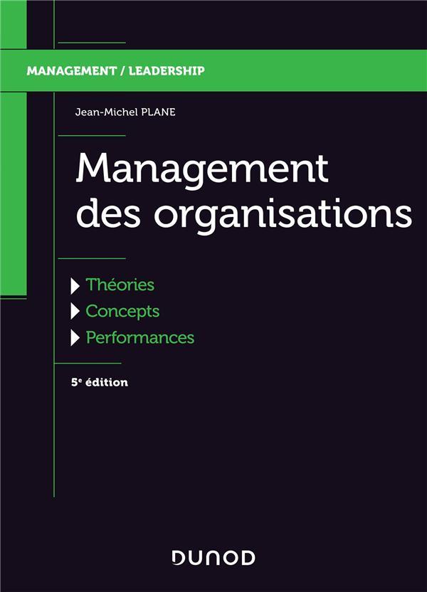 MANAGEMENT DES ORGANISATIONS - 5E ED. - THEORIES, CONCEPTS, PERFORMANCES