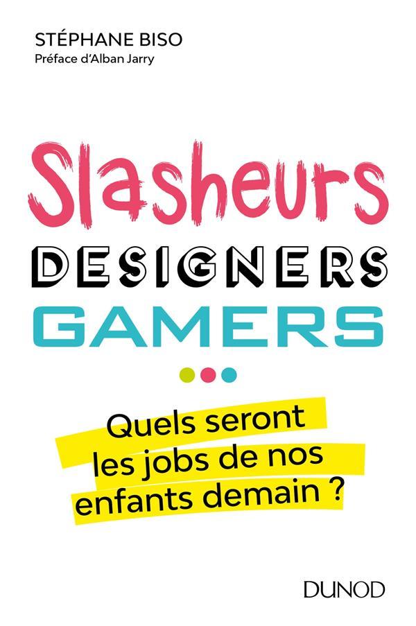 SLASHEURS, DESIGNERS, GAMERS - QUELS SERONT LES JOBS DE NOS ENFANTS DEMAIN?