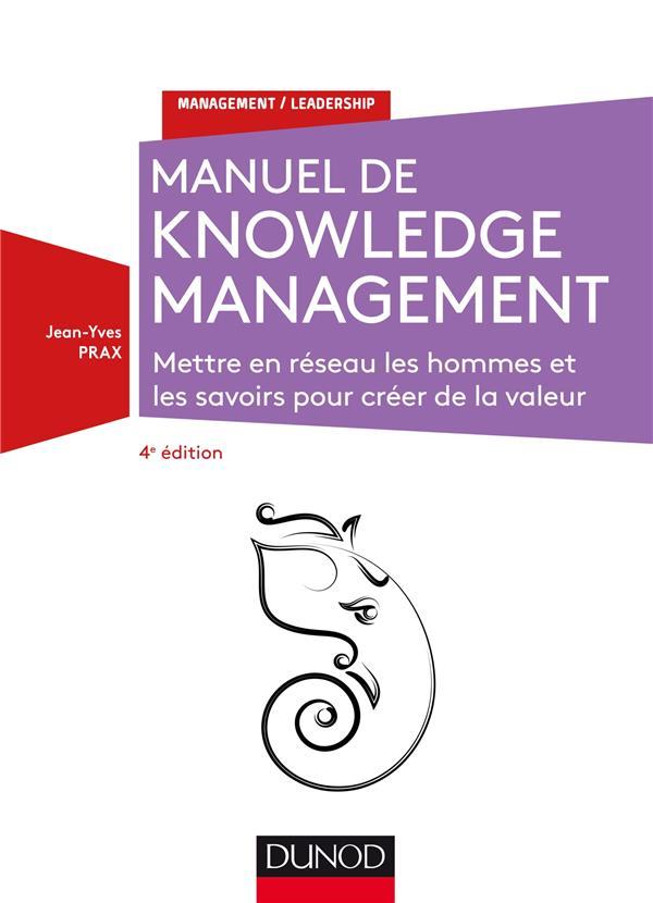 MANUEL DE KNOWLEDGE MANAGEMENT - 4E ED. - METTRE EN RESEAU LES HOMMES ET LES SAVOIRS - METTRE EN RES