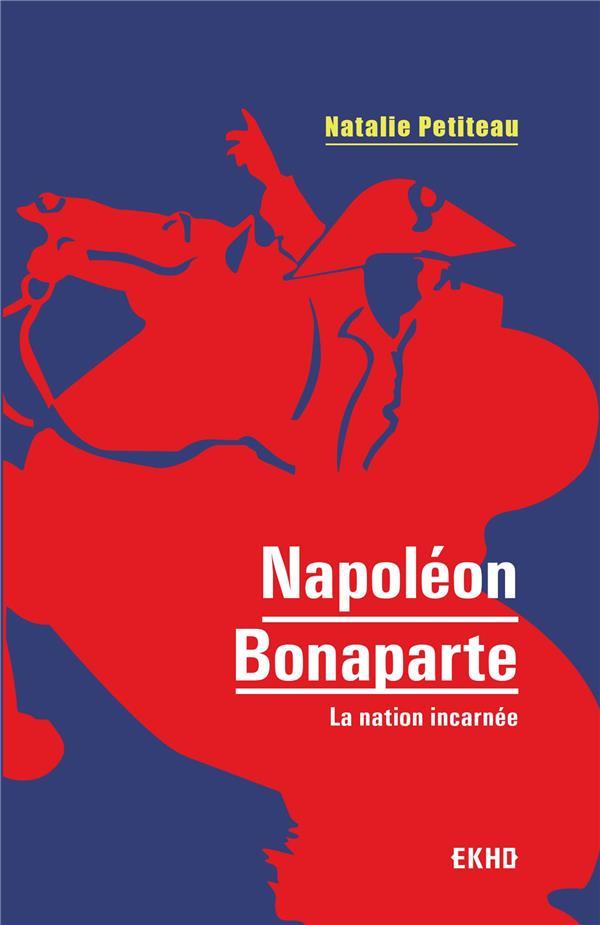 NAPOLEON BONAPARTE - LA NATION INCARNEE
