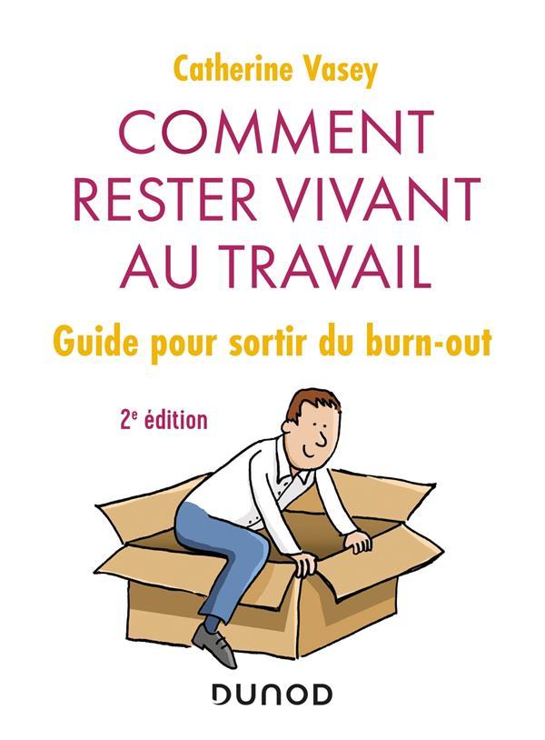 COMMENT RESTER VIVANT AU TRAVAIL - 2E ED. - GUIDE POUR SORTIR DU BURN OUT
