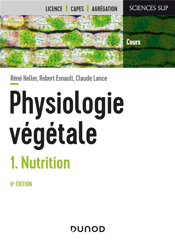 PHYSIOLOGIE VEGETALE - TOME 1 - 6E ED. - NUTRITION
