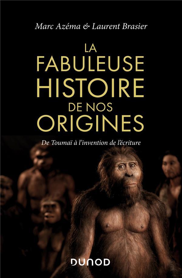 LA FABULEUSE HISTOIRE DE NOS ORIGINES - DE TOUMAI A L'INVENTION DE L'ECRITURE