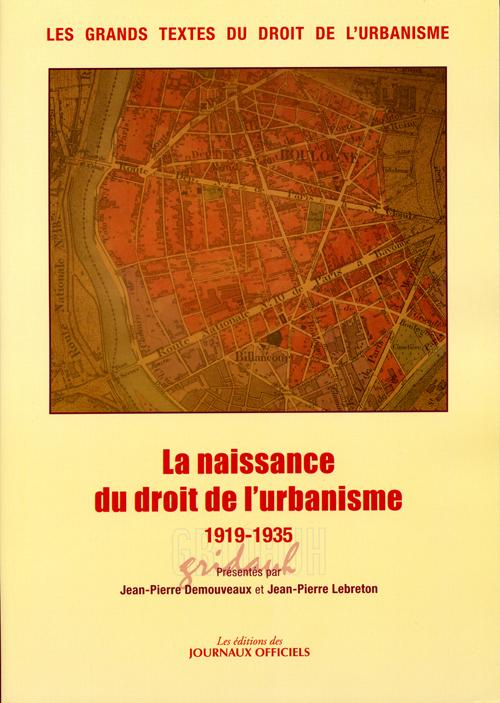 LA NAISSANCE DU DROIT DE L'URBANISME 1919-1935 N 5958 - LES GRANDS TEXTES DU DROIT DE L'URBANISME