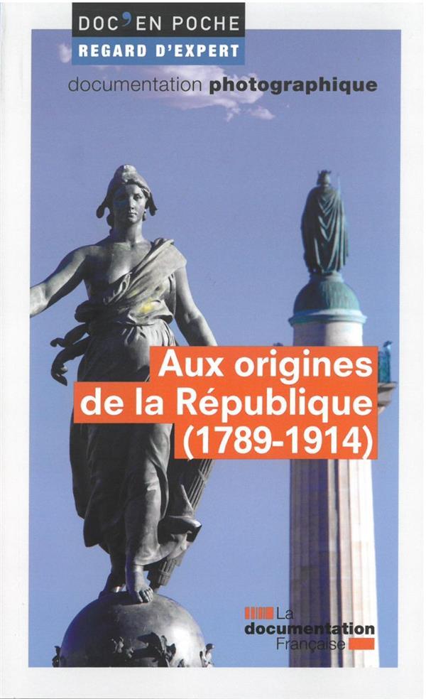 AUX ORIGINES DE LA REPUBLIQUE (1789-1914)