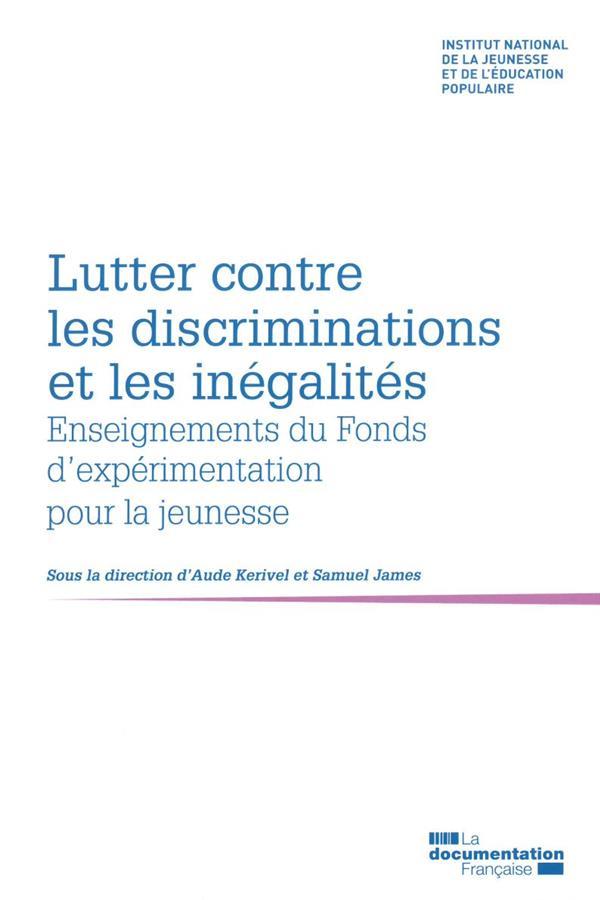 LUTTER CONTRE LES DISCRIMINATIONS ET LES INEGALITES - ENSEIGNEMENTS DU FONDS D EXPERIMENTATION POUR