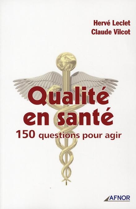 QUALITE EN SANTE. 150 QUESTIONS POUR AGIR