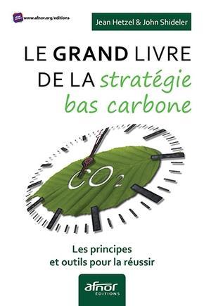 LE GRAND LIVRE DE LA STRATEGIE BAS CARBONE - LES PRINCIPES ET OUTILS POUR LA REUSSIR