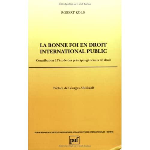 LA BONNE FOI EN DROIT INTERNATIONAL PUBLIC. CONTRIBUTION A L'ETUDE DE S PRINCIPES GENERAUX DE DROIT